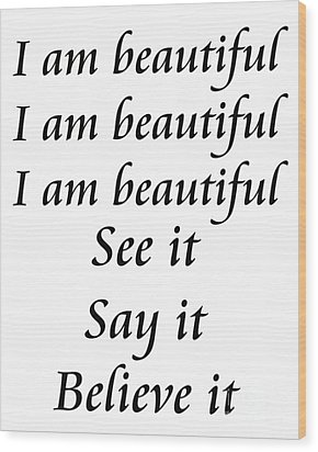 I Am Beautiful See It Say It Believe It Wood Print by Andee Design