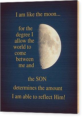 I Am Like The Moon Wood Print by Cindy Wright