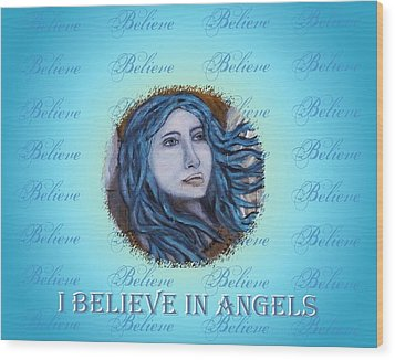 I Believe In Angels Wood Print by The Art With A Heart By Charlotte Phillips