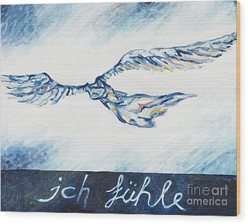 I Feel - Ich Fuehle. Wood Print by Florian Divi