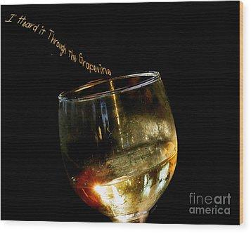 I Heard It Through The Grapevine Wood Print by Linda Galok