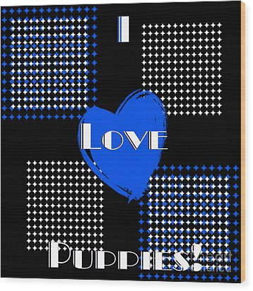 I Love Puppies Wood Print by Andee Design
