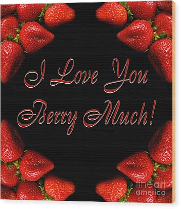 I Love You Berry Much Wood Print by Andee Design