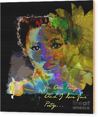 I Love Your Poetry Wood Print by Fania Simon