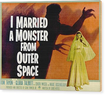 I Married A Monster From Outer Space Wood Print by Everett