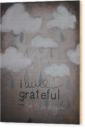 I Will Be Grateful Wood Print by Salwa  Najm