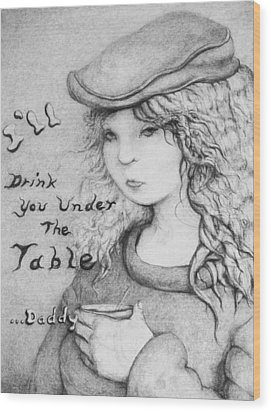 I'll Drink You Under The Table Daddy Wood Print by Louis Gleason
