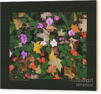 Wood Print featuring the photograph Impatiens And Autumn Leaves by Patricia Overmoyer
