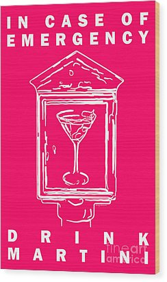 In Case Of Emergency - Drink Martini - Pink Wood Print by Wingsdomain Art and Photography