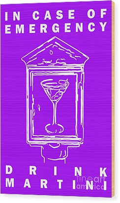 In Case Of Emergency - Drink Martini - Purple Wood Print by Wingsdomain Art and Photography