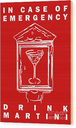 In Case Of Emergency - Drink Martini - Red Wood Print by Wingsdomain Art and Photography