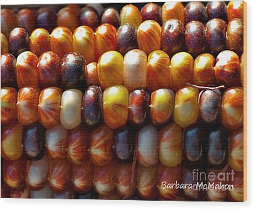 Wood Print featuring the photograph Indian Corn by Barbara McMahon
