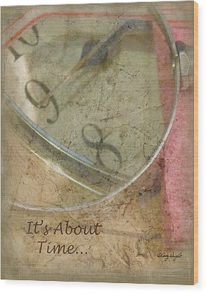 Its About Time Wood Print by Cindy Wright