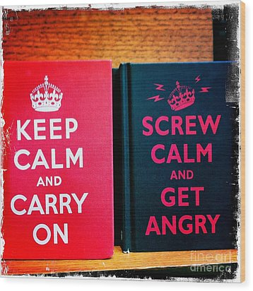 Wood Print featuring the photograph Keep Calm And Carry On by Nina Prommer