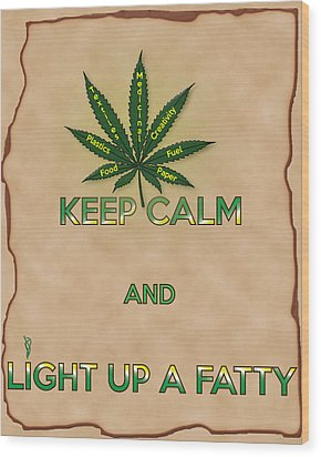Keep Calm And Light Up A Fatty Wood Print by Barbara Giordano