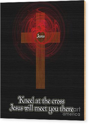 Kneel At The Cross Wood Print by Methune Hively