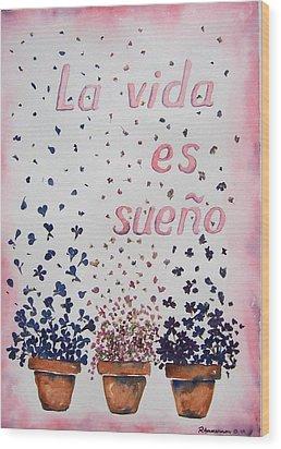 La Vida Es Sueno Wood Print by Regina Ammerman