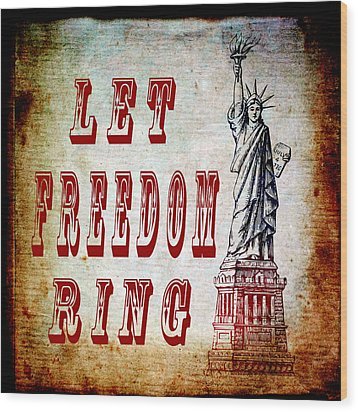 Let Freedom Ring Wood Print by Angelina Vick
