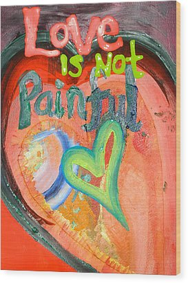 Love Is Not Painful Wood Print