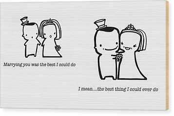 Wood Print featuring the drawing Marrying You by Leanne Wilkes