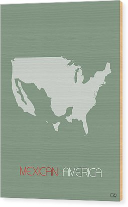 Mexican America Poster Wood Print by Naxart Studio