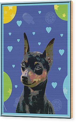 Minature Pinscher Wood Print by One Rude Dawg Orcutt