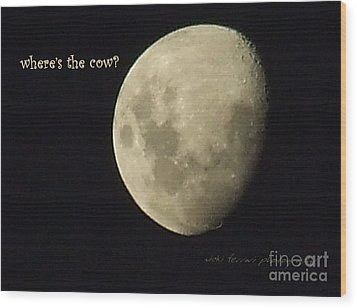 Wood Print featuring the photograph Moon Missing Cow by Vicki Ferrari