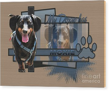 My Doxie Has Moxie - Dachshund Wood Print by Renae Laughner