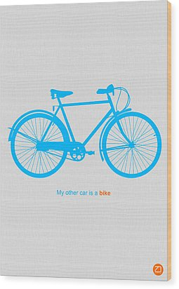 My Other Car Is A Bike  Wood Print by Naxart Studio