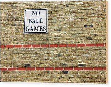 No Ball Games Wood Print by Richard Newstead