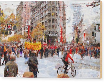 Occupy Sf Market Street . 7d9733 Wood Print by Wingsdomain Art and Photography