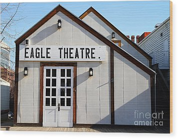 Old Sacramento California . Eagle Theatre . 7d11490 Wood Print by Wingsdomain Art and Photography