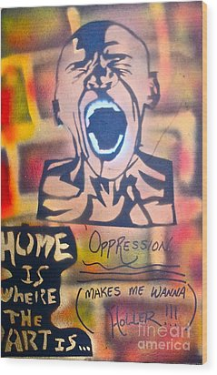 Oppression Makes Me Wanna Holler Wood Print by Tony B Conscious