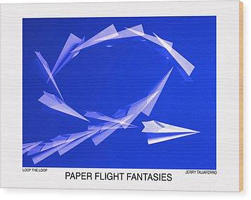 Paper Flifght Fantasies - Loop The Loop  Wood Print by Jerry Taliaferro