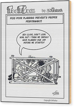 Piss Poor Planning Wood Print by SK Parker
