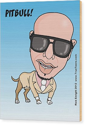 Pitbull Rapper Caricature Wood Print by Rick Enright