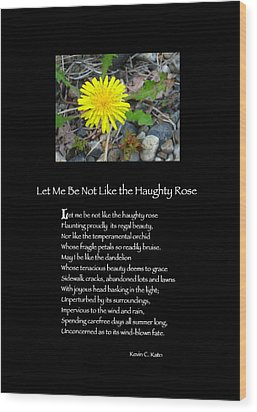 Poster Poem - Let Me Be Not Like The Haughty Rose Wood Print by Poetic Expressions