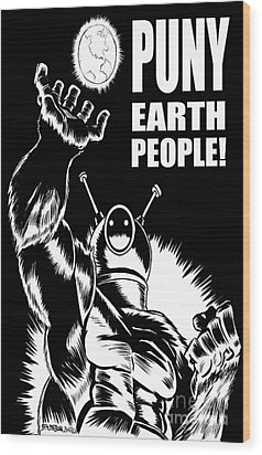 Puny Earth People Wood Print by Ben Von Strawn