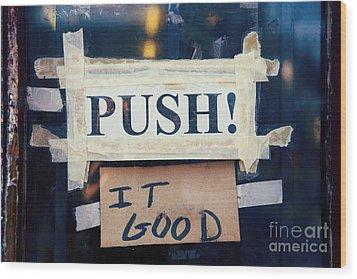 Push It Good Wood Print by Kim Fearheiley