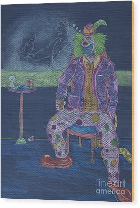 Quit Clowning Around Wood Print by Michael Mooney