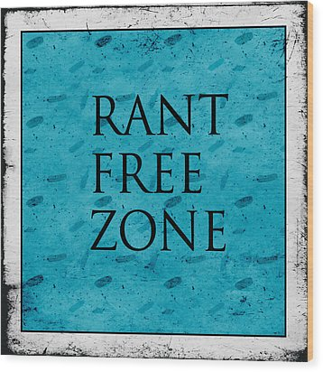 Rant Free Zone Wood Print by Bonnie Bruno