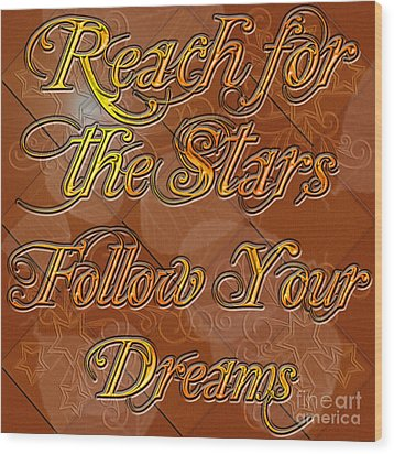 Reach For The Stars Follow Your Dreams Wood Print by Clayton Bruster