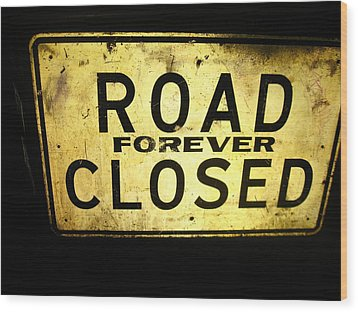 Road Closed Forever Wood Print by Todd Sherlock