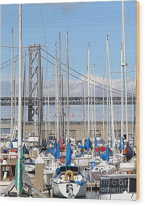 Sail Boats At San Francisco China Basin Pier 42 With The Bay Bridge In The Background . 7d7683 Wood Print by Wingsdomain Art and Photography