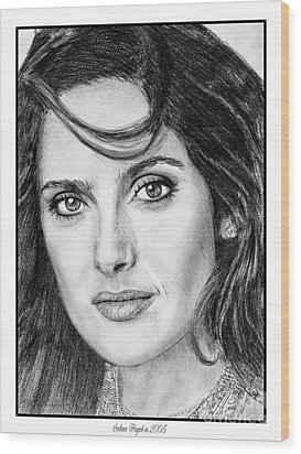 Wood Print featuring the drawing Salma Hayek In 2005 by J McCombie