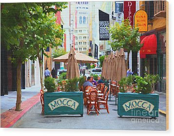 San Francisco - Maiden Lane - Outdoor Lunch At Mocca Cafe - 5d17932 - Painterly Wood Print by Wingsdomain Art and Photography