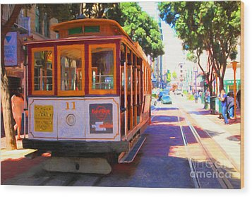San Francisco Cable Car At The Powell Street Cable Car Turnaround - 5d17962 - Painterly Wood Print by Wingsdomain Art and Photography