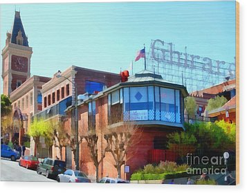 San Francisco Ghirardelli Chocolate Factory . 7d14093 Wood Print by Wingsdomain Art and Photography