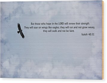 Scripture And Picture Isaiah 40 31 Wood Print by Ken Smith