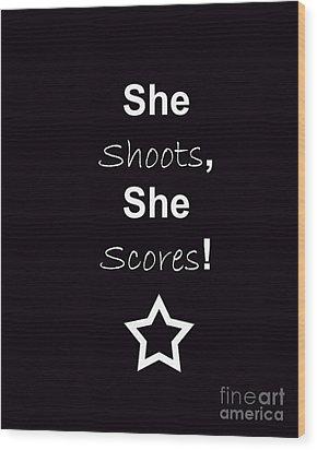 She Shoots She Scores Wood Print by Traci Cottingham